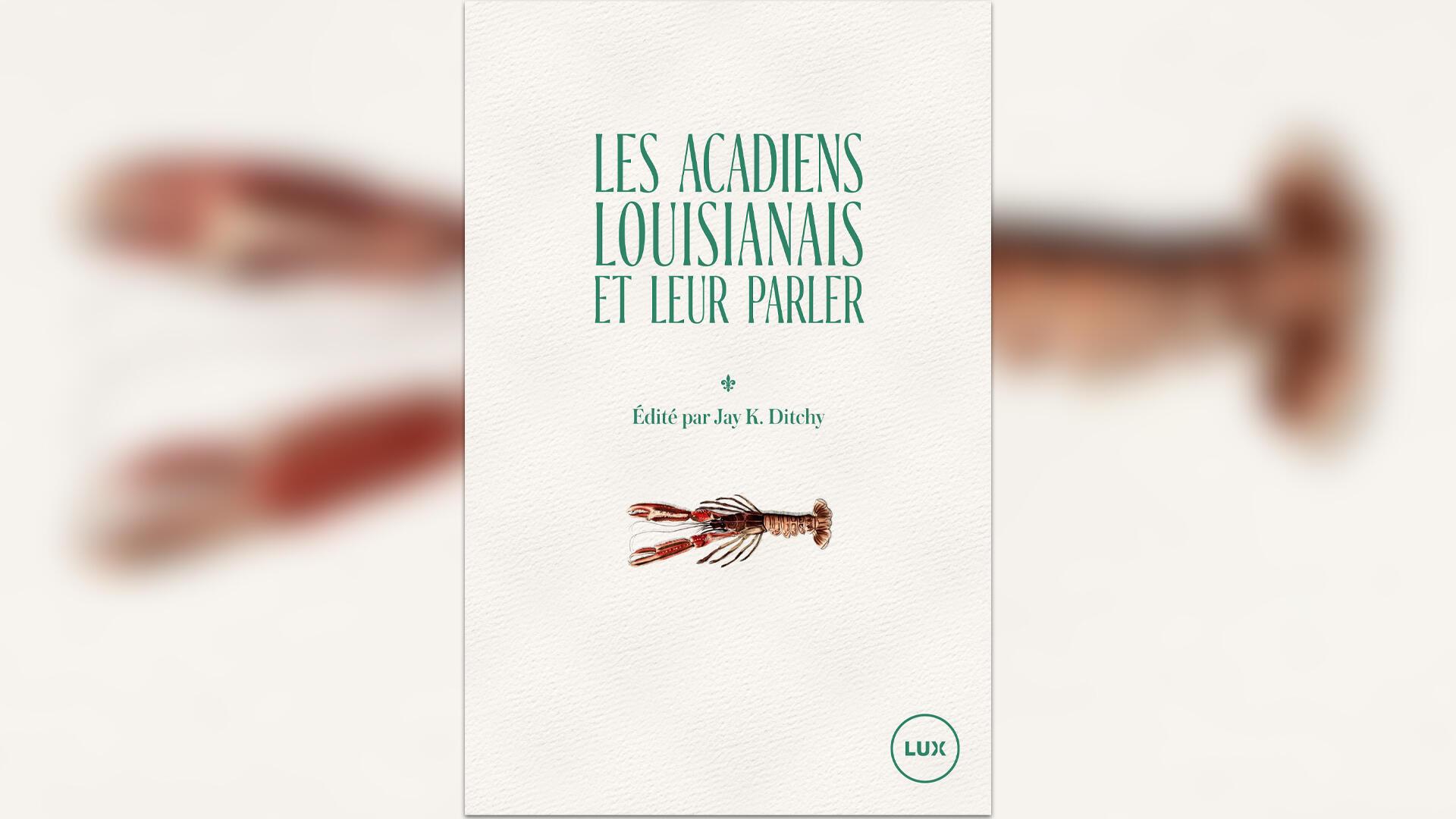 «Les Acadiens louisianais et leur parler», éditions Lux.