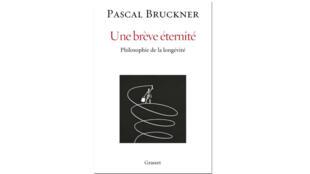 «Une brève éternité. Philosophie de la longévité», de Pascal Bruckner.