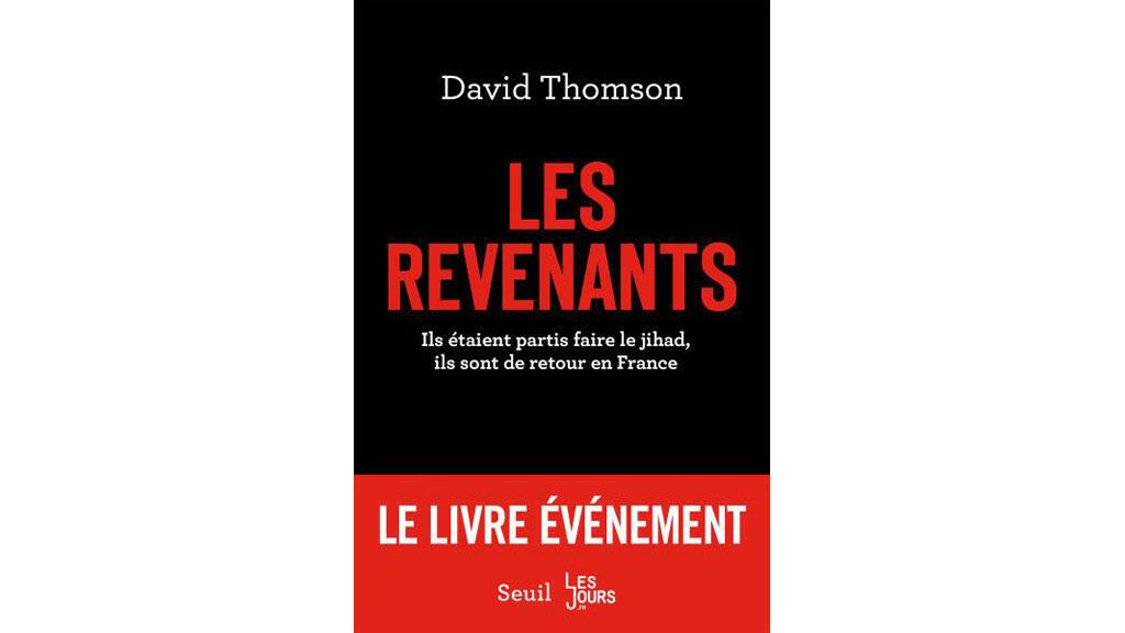 «Les Revenants - Ils étaient partis faire le jihad, ils sont de retour en France» de David Thomson.