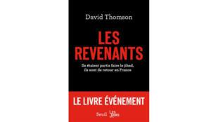 «Les Revenants - Ils étaient partis faire le jihad, ils sont de retour en France», de David Thomson.