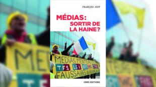 «Médias: sortir de la haine ?», de François Jost.