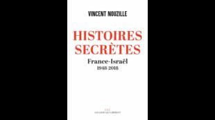 Couverture du livre «Histoires secrètes, France-Israël 1948-2018» de Vincent Nouzille.