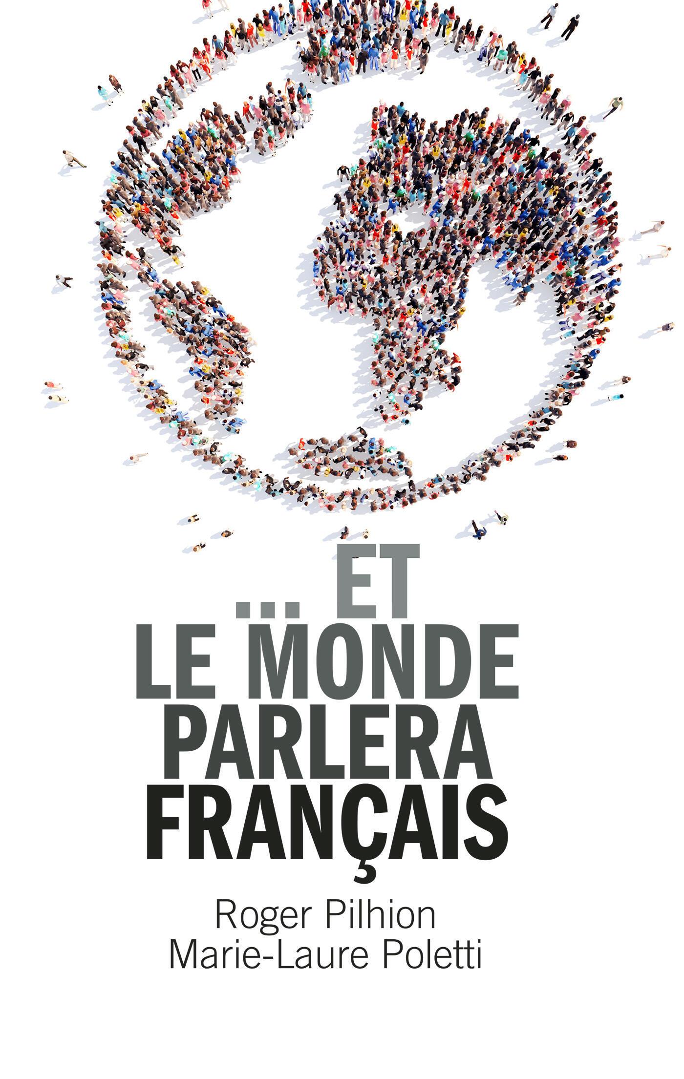 Couverture du livre «... et le monde parlera français», de Marie-Laure Poletti et Roger Pilhion