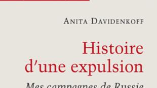 «Histoire d'une expulsion. Mes campagnes de russie», par Anita Davidenkoff