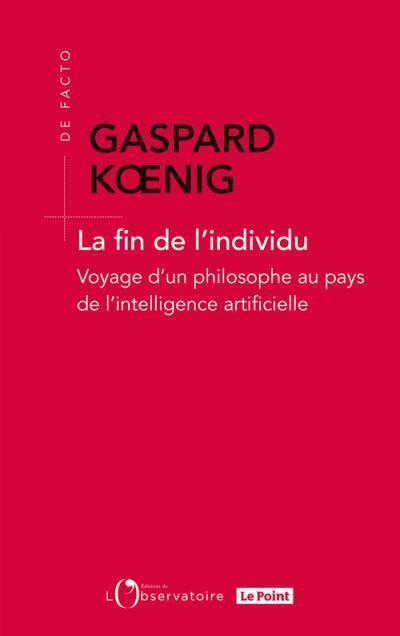 """Gaspard Koenig escribe """"El fin del individuo, viaje de un filósofo en el país de la inteligencia artificial""""."""
