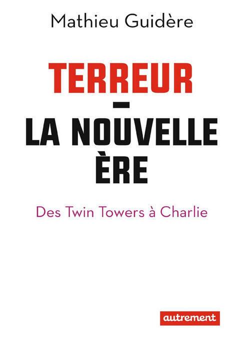 «Terreur la nouvelle ère» de Mathieu Guidère
