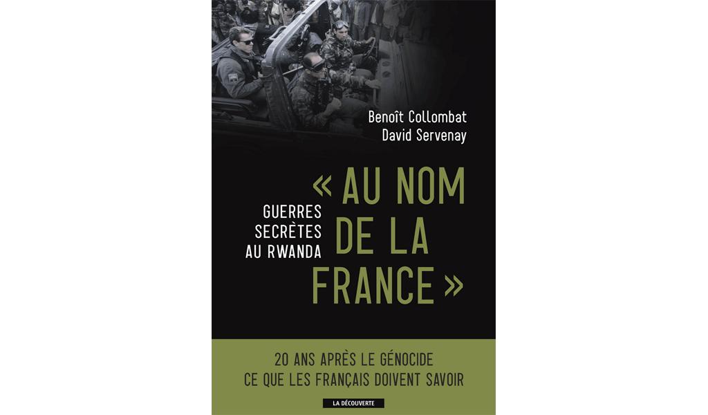 «Au nom de la France, guerres secrètes au Rwanda», par Benoît Collombat et David Servenay aux éditions La découverte