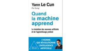 «Quand la machine apprend», de Yann Le Cun.