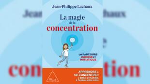 La magie de la concentration, de Jean-Philippe Lachaux.
