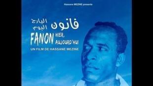«Fanon, hier, aujourd'hui» du réalisateur Hassane Mezine.