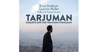 «Tarjuman, enquête sur une trahison française», de Brice Andlauer et Quentin Müller.