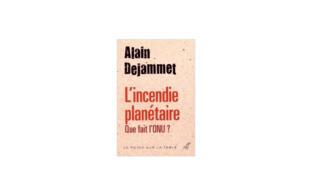 «L'incendie planétaire. Que fait l'ONU ? », d'Alain Dejammet.