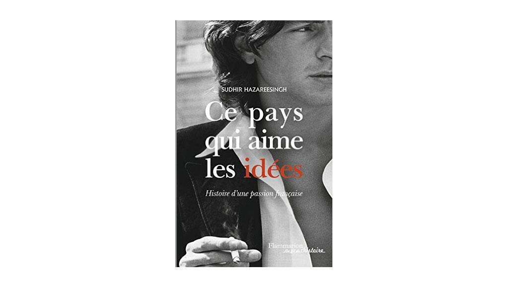 «Ce pays qui aime les idées. Histoire d'une passion française», de Sudhir Hazareesingh.