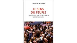 «Le sens du peuple : la gauche, la démocratie, le populisme», de Laurent Bouvet.
