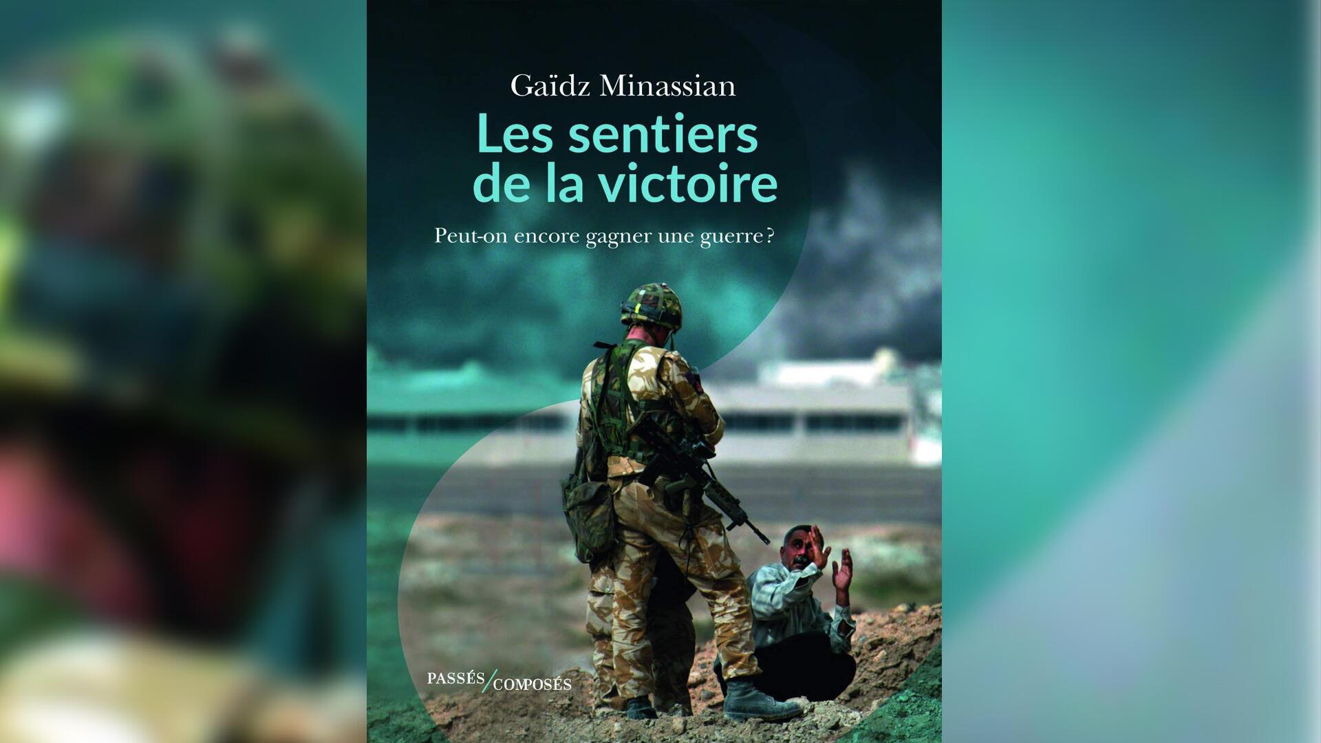 «Les sentiers de la victoire. Peut-on encore gagner une guerre?», de Gaïdz Minassian.