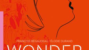 «Wonder», par François Bégaudeau et Eloise Durand.