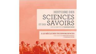 Histoire des sciences et des savoirs - volume 3 - «Le siècle des technosciences»., de Dominique Pestre.