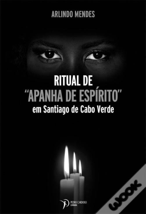 "Capa do livro Ritual de ""Apanha de Espírito"" em Santiago de Cabo Verde do antropólogo cabo-verdiano Arlindo Mendes"