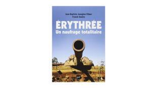 «Erythrée, un naufrage totalitaire», de Jean-Baptiste Jeangène Vilmer et Franck Gouery.