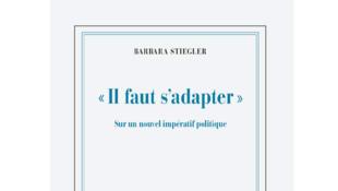 «Il faut s'adapter, sur un nouvel impératif politique», de Barbara Stiegler.
