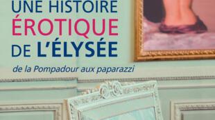 Couverture du livre de Jean Garrigues, «Une histoire érotique de l'Élysée», aux éditions Payot.