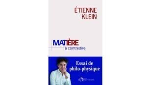 Couverture du livre d'Etienne Klein «Matière à contredire».