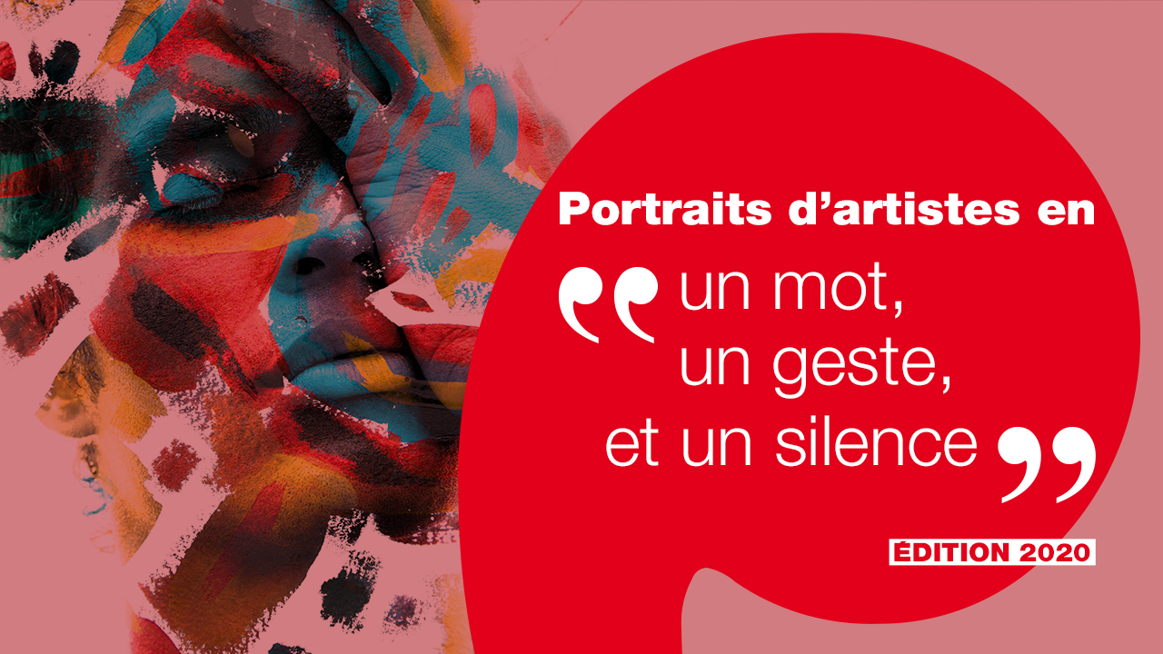 Portraits d'artistes en « un mot, un geste, et un silence » [édition 2020]