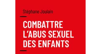 Couverture «Combattre l'abus sexuels des enfants», de Stéphane Joulain.