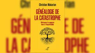 «Généalogie de la catastrophe, retrouver la sagesse face à l'imprévisible», de Christian Makarian.
