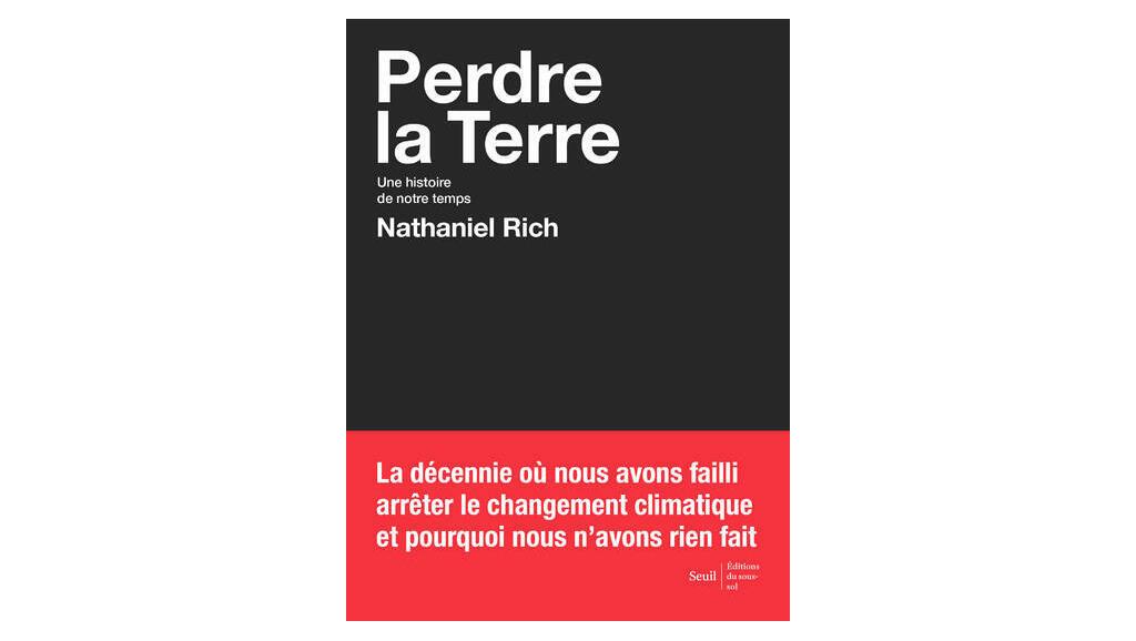 «Perdre la terre, une histoire de notre temps», de Nathaniel Rich.