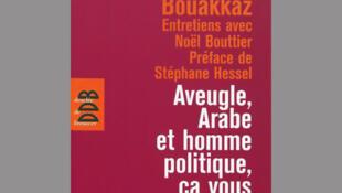 «Aveugle, Arabe et homme politique, ça vous étonne ?», de Hamou Bouakkaz