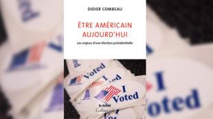 Être Américain aujourd'hui, les enjeux d'une élection présidentielle, de Didier Combeau.