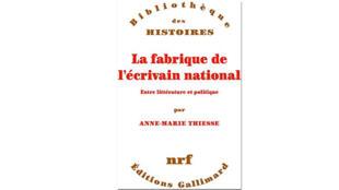 «La fabrique de l'écrivain national, entre littérature et politique», d'Anne-Marie Thiesse.