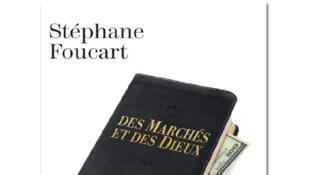 «Des marchés et des dieux, comment l'économie devint religion», de Stéphane Foucart.