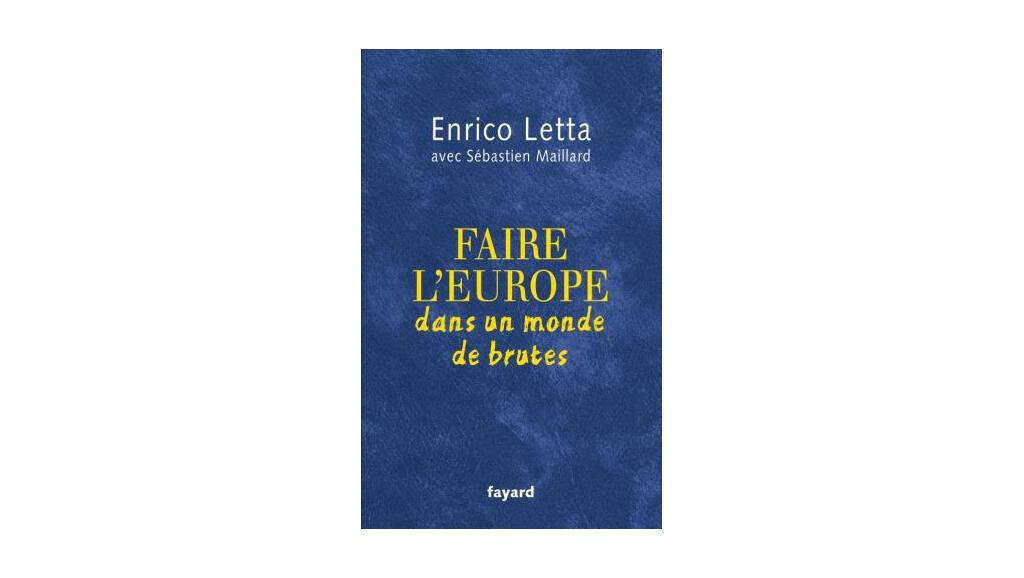 «Faire l'Europe dans un monde de brutes», d'Enrico Letta. Avec Sébastien Maillard.