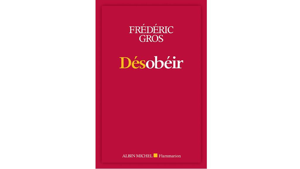 «Désobéir», de Frédéric Gros.