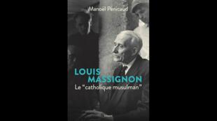 """Couverture de l'ouvrage """"Louis Massignon, Le catholique musulman"""" de Manoël Penicaud."""