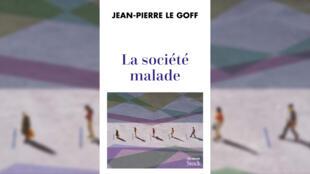 couverture - La société malade - Jean-Pierre Le Goff, sociologue - Idées