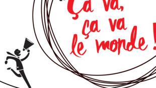 Ça va, ça va, le monde !, du 15 au 20 juillet, de 11h30 à 12h30, dans le cadre du Festival d'Avignon, au Jardin de la rue de Mons.