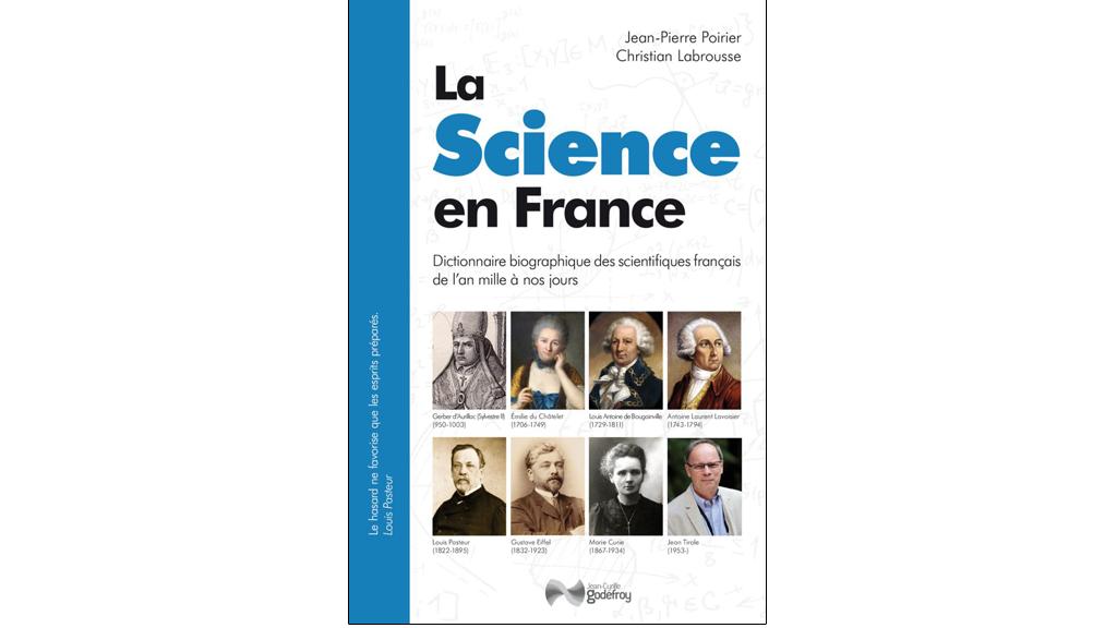 La Science en France de Jean-Pierre Poirier et Christian Labrousse est publié aux éditions J.-C. Godefroy.