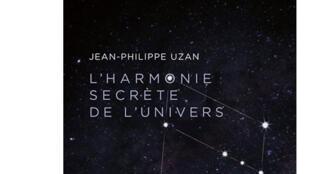 «L'harmonie secrète de l'univers», de Jean-Philippe Uzan.