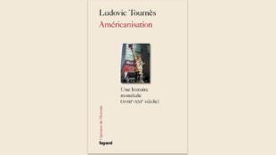 Américanisation, une histoire mondiale (XVIIIe-XXIe siècle), de Ludovic Tournès.