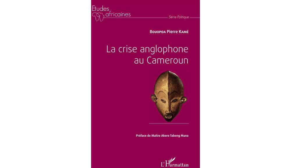 «La crise anglophone au Cameroun», de Bouopda Pierre Kamé.