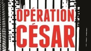 «Opération César», de Garance Le Caisne. Flammarion. Sortie le 7 octobre 2015.