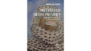 «Parcours d'un militant palestinien, de chauffeur de taxi parisien à ministre de la Culture» de Anwar Abu Eisheh.
