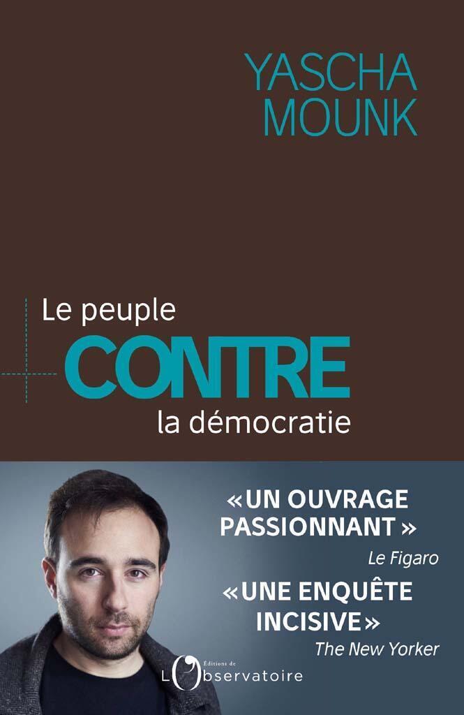 «Le peuple contre la démocratie» de Yascha Mounk.