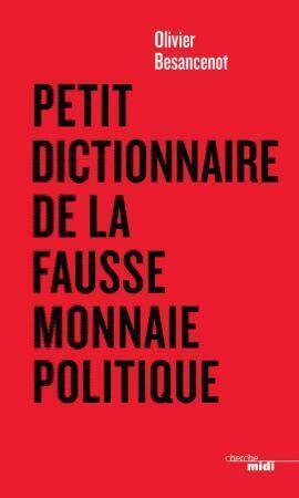 Le petit dictionnaire de la fausse monnaie politique d'Olivier Besancenot.