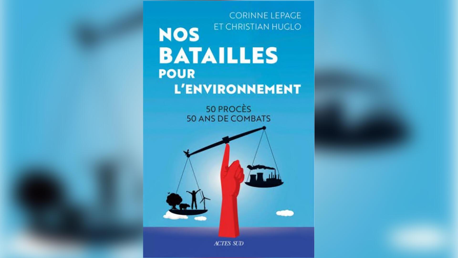 Couverture - Nos batailles pour l'environnement_50 procès_50 ans de combats_Corinne Lepage_Christian Huglo