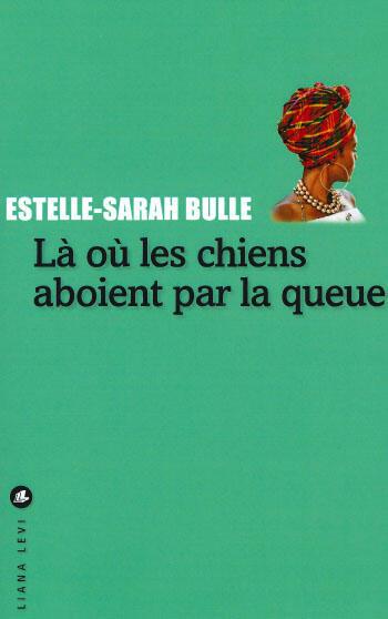 Estelle Sarah-Bulle est Guadeloupéenne et Là où les chiens aboient par la queue est son premier roman.