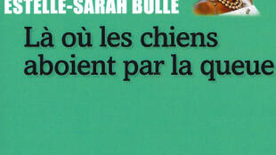 «Là où les chiens aboient par la queue», le premier roman d'Estelle Sarah-Bulle.
